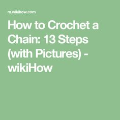 How to Crochet a Chain: 13 Steps (with Pictures) - wikiHow