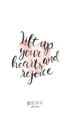 Lift up your hearts and rejoice. —D&C 27:15 #LDS #Joy #Faith