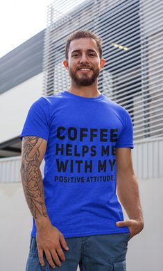 Coffee has the ability to pick us up and see things in a more positive light. It is a combination of the physical effects of caffeine and the physiological response to the rush coffee brings. Best Casual Shirts, Beard Logo, Beard Man, Positive Attitude, Caffeine, Help Me, Print Design, Shirt Designs, Positivity