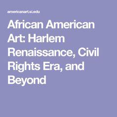 African American Art: Harlem Renaissance, Civil Rights Era, and Beyond