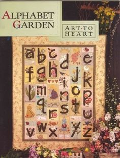 Alphabet Garden Quilt Book by Art to Heart by Nancy Halvorsen Applique Fabric, Applique Patterns, Quilt Patterns, Applique Ideas, Heart Patterns, Embroidery Ideas, Alphabet Quilt, Alphabet Book, Shabby Fabrics