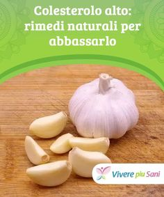 Colesterolo alto: rimedi naturali per abbassarlo High cholesterol: natural remedies to lower it They are all excellent tips to lower high cholesterol, but do not forget to do regular physical activity High Cholesterol, Physical Activities, Natural Remedies, Health And Wellness, Healthy Lifestyle, The Cure, Garlic, Food And Drink, Vegetables