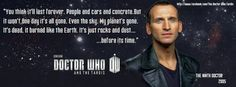 Nine was my first Doctor. He isn't my favorite, but there's always a special spot in a whovians heart for his first