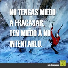 No tengas miedo a fracasar, ten miedo a no intentarlo. ¡Gran consejo!