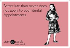 Better late than never does not apply to your dental appointments.   Slave Lake Dental | Slave Lake, Alberta |  www.SlaveLakeDental.ca  #SlaveLake #Dental #SlaveLakeDental #DentalHumor