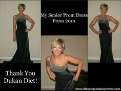 Thanks to the Dukan Diet, I fit into my senior prom dress 11 years later! :)