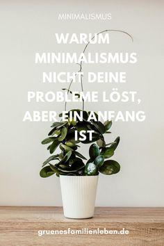 #Minimalismus hat viele Vorteile, wird aber nicht deine #Probleme lösen. Warum? Minimalismus ist noch so viel mehr. Erfahre in diesem #Artikel warum. Klick mal rein! Plants, Zero, Home Decor, Sustainable Ideas, Sustainability, Minimalist Lifestyle, Green Ideas, Minimalist Living, Natural Materials