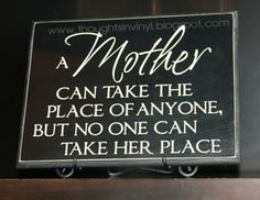 A Mother can Take the Place of Anyone.  12x9 board with vinyl lettering.