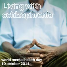 World Mental Health Day 2014 10 October 2014 Living with schizophrenia