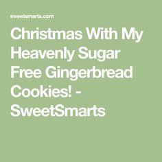 Christmas With My Heavenly Sugar Free Gingerbread Cookies! - SweetSmarts