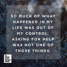 """""""So much of what happened in my life was out of my control. Asking for help was not one of those things."""" - Joy A. """"On Returning to Therapy"""""""