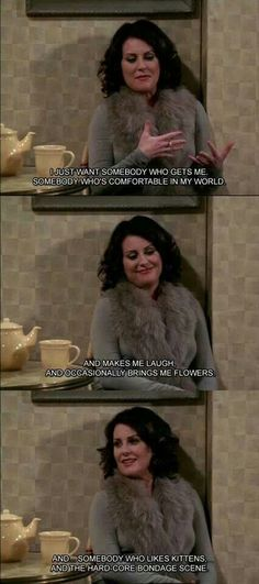 Karen walker and i are 2 peas in a dysfuncional pod