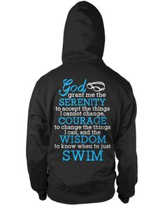God grant me the serenity to accept the things I cannot change, courage to change the things I can and the wisdom to know when to just swim Perfect t-shirt for any passionate swimmer! Design is printe