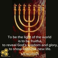 """Today's honey🍯 September 29, 2017  The Menorah Let's go hunting 5  You have probably heard this statement hundreds of times. You've confessed it mightily. It has trod in song lyrics and has titled many books. This simple but powerful statement: """"I am the light of the world!"""" https://m.facebook.com/photo.php?fbid=1302266993234661&id=779882162139816&set=a.786695184791847.1073741830.779882162139816&source=54"""