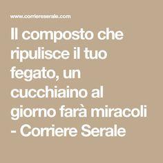Il composto che ripulisce il tuo fegato, un cucchiaino al giorno farà miracoli - Corriere Serale