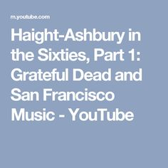 Haight-Ashbury in the Sixties, Part 1: Grateful Dead and San Francisco Music