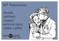 ISFP Relationships  -flexible  -laid-back  -respect personal space  -dislike conflict