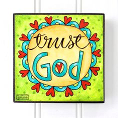 TRUST GOD... a 4 x 4  Art Block of my original design.... and a sweet reminder to walk in faith and trust God to lead the way!    Our Art Blocks