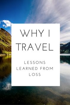 Why I Travel: How losing my mum made me who I am, and what I learnt from it.