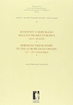 """Schiavitù e servaggio nell'economia europea : secc. XI-XVIII = Serfdom and slavery in the european economy : 11th - 18th centuries : atti della """"Quarantacinquesima Settimana di Studi"""" 14-18 aprile 2013  http://absysnetweb.bbtk.ull.es/cgi-bin/abnetopac01?TITN=570857"""
