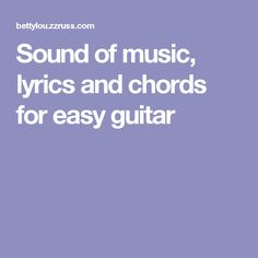 Sound of music, lyrics and chords for easy guitar