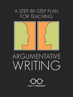 A Step-by-Step Plan for Teaching Argumentative Writing | Cult of Pedagogy