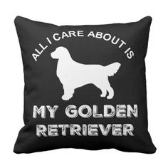 All I Care About Is My Golden Retriever Silhouette Throw Pillow - golden gifts gold unique style cyo