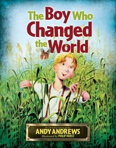 The Boy who Changed the World by Andy Andrews. This is a must for any childs library. My children adore the story, which shows that everyone matters and everything we do from a place of kindness and wonder can change the world. Books For Boys, Childrens Books, Change The World, In This World, Good Books, My Books, Trade Books, Mentor Texts, Character Education