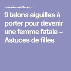 9 talons aiguilles à porter pour devenir une femme fatale – Astuces de filles
