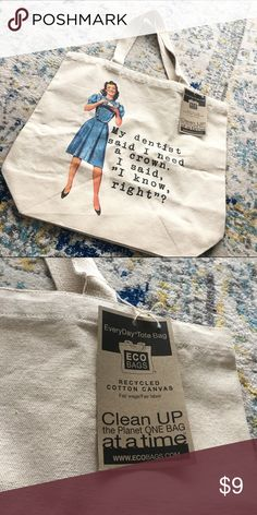 """BRAND NEW Funny Canvas Tote Brand new and never used! Still with tags! Everyday canvas tote with funny and witty dental joke """"my dentist said I need a crown. I said, I know right?"""". From the company called Ecobags. Great sturdy canvas material. Eco Bags Bags Totes"""