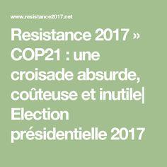 Resistance 2017 » COP21 : une croisade absurde, coûteuse et inutile| Election présidentielle 2017