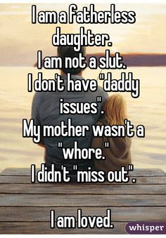 """""""I am a fatherless daughter. I am not a slut. I don't have """"daddy issues"""". My mother wasn't a """"whore."""" I didn't """"miss out"""". I am loved. """""""