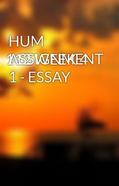 HUM 112 WEEK 4 ASSIGNMENT 1 - ESSAY - HUM 112 WEEK 4 ASSIGNMENT 1 - ESSAY  #wattpad #short-story
