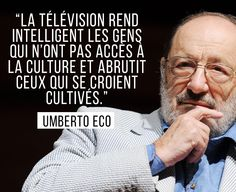 Citation d'Umberto Eco sur la télévision. [Trop Tranchant! :) ]