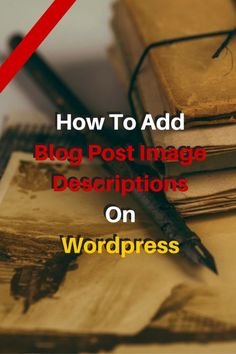 how-to-add-blog-post-image-descriptions-on-wordpress #blogging #wordpress