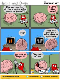 Brain tries to get Heart to stop playing video games only to be swayed by an offer he can't refuse.