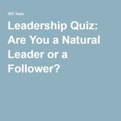 Leadership Quiz: Are You a Natural Leader or a Follower?