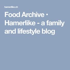 Food Archive • Hamerlike - a family and lifestyle blog