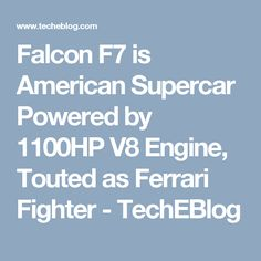 Falcon F7 is American Supercar Powered by 1100HP V8 Engine, Touted as Ferrari Fighter - TechEBlog