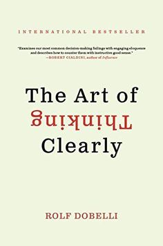 The Art of Thinking Clearly / Rolf Dobelli (2014 Paperback) -- Good Condition