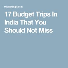 17 Budget Trips In India That You Should Not Miss