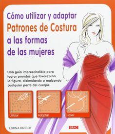 Cómo Utilizar Y Adaptar Patrones De Costura A Las Formas De Las Mujeres (El Libro De..) de Lorna Knight http://www.amazon.es/dp/8498743036/ref=cm_sw_r_pi_dp_s6kzwb01VA9A8