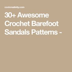 30+ Awesome Crochet Barefoot Sandals Patterns -
