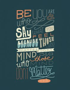 Quote van de dag: Be who you are & say what you feel. Because those who matter don't mind & those who mind don't matter.
