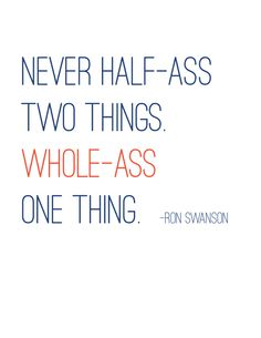 Parks and Recreation 8x10 printable pdf - Ron Swanson quote - Never half-ass two things. Whole-ass one thing.