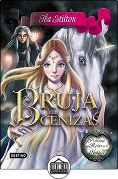 Princesas Del Reino De La Fantasía 11. Bruja De Las Cenizas de Tea Stilton ✿ Libros infantiles y juveniles - (De 6 a 9 años) ✿