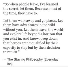 Go on your adventures. Make the most of your life. I'll do the same. One day, I'm convinced you will return. I'll be waiting.