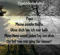 Papa - Meine zweite Hälfte. Ohne dich bin ich nur halb. Mein Herz weint jeden Tag um dich. Ein Teil von mir ging für immer! #Trauer #Trauerspruch #Tod #Sterben #Vermissen #FürimmerimHerzen #Traurig #Unvergessen #Papaichdenkandich #Verlust