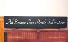 All because two people fell in love wooden by freelandfolkartsigns