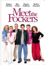 Meet the Fockers;-) LOL - I think it's even better than the first. :) too funny!